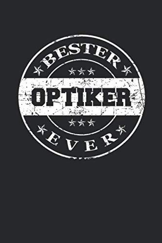 Bester Optiker Ever: A5 Liniertes • Notebook • Notizbuch • Taschenbuch • Journal • Tagebuch - Ein lustiges Geschenk für die Besten Männer Der Welt (German Edition) (Brille Stärke)