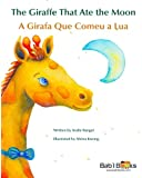 The Giraffe That Ate the Moon: A Girafa Que Comeu a Lua : Babl Children's Books in Portuguese and English (English and Portuguese Edition)