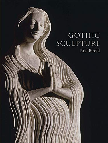 Gothic Sculpture: Eloquence, Craft, and Materials (The Paul Mellon Centre for Studies in British Art) por Paul Binski