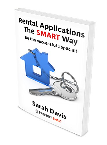 Rental Applications - Be the successful applicant: The Smart Way (Property Smart Book 2)