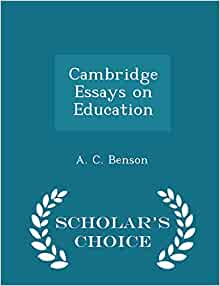 cambridge essays on education You can read cambridge essays on education by benson arthur christopher in our library for absolutely free read various fiction books with us in our e-reader add.