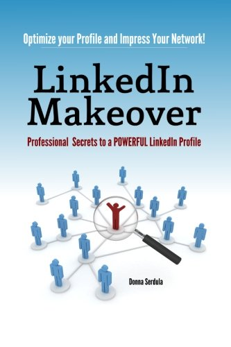 LinkedIn Makeover: Professional Secrets to a POWERFUL LinkedIn Profile -  Donna Serdula, Paperback