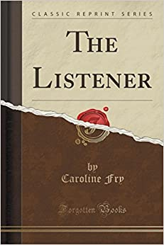 Book The Listener (Classic Reprint) by Caroline Fry (2015-09-27)