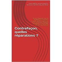 Contrefaçon, quelles réparations ?: ÉTUDE COMPARÉE SUR LES DOMMAGES ET INTERÊTS ALLOUÉS DANS LE CADRE DES ACTIONS EN CONTREFAÇON EN FRANCE, AU ROYAUME-UNI ... ALLEMAGNE (IP TRUST t. 2) (French Edition)