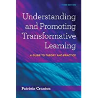 Understanding & Promoting Transformative Learning: A Guide to Theory and Practice