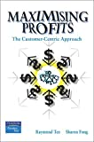 img - for Maximising Profits: The Customer Centric Approach by Teo Raymond Fong Sharon (2003-03-21) Paperback book / textbook / text book