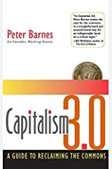 Capitalism 3.0: A Guide to Reclaiming the Commons by Peter Barnes (2006-11-01) Hardcover