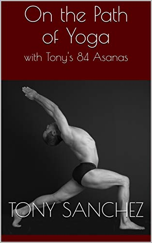 On the Path of Yoga: with Tonys 84 Asanas - Kindle edition ...
