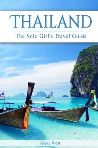Thailand: The Solo Girl's Travel Guide...