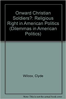 Onward Christian Soldiers?: The Religious Right In American Politics (Dilemmas in American Politics)