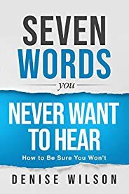 Seven Words You Never Want to Hear: How to Be Sure You Won&#