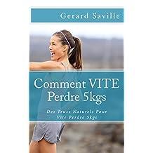 Comment VITE Perdre 5kgs: Des Trucs Naturels Pour Vite Perdre 5kgs (French Edition)