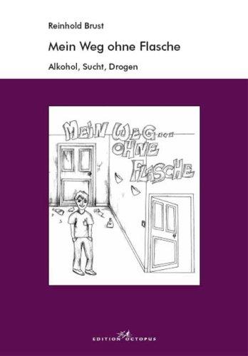 Mein Weg ohne Flasche: Alkohol, Sucht, Drogen