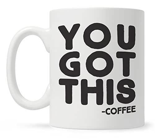 Amazon.com: You Got This Funny Quote Coffee Mug, Funny ...