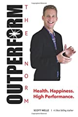 Outperform The Norm: Success Secrets for a Life of Health, Happiness and High Performance (Outperform The Norm Series) Paperback