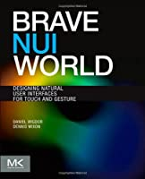 Brave NUI World: Designing Natural User Interfaces for Touch and Gesture Front Cover