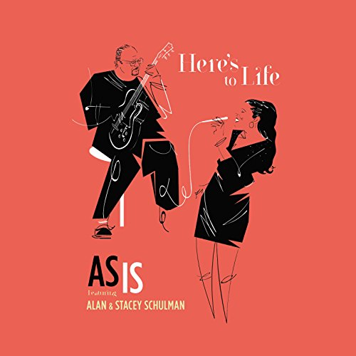 as is here s to life by alan stacey schulman on amazon music