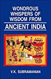 Wondrous Whispers of Wisdom from Ancient India : Volume I, Subramanian, V. K., 8170174082