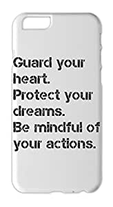 Guard your heart. Protect your dreams. Be mindful of your Iphone 6 plus case