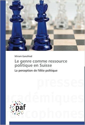 Lire un Le genre comme ressource politique en Suisse: La perception de l'élite politique pdf