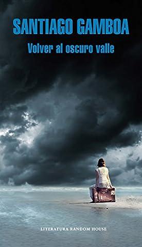 Volver al oscuro valle / Return to the Dark Valley (Spanish Edition) (Del Valle)