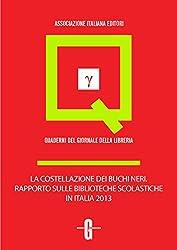 La costellazione dei buchi neri. Rapporto sulle biblioteche scolastiche in Italia 2013 (Quaderni del Giornale della Libreria)