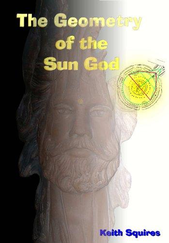The Geometry of the Sun God (Apollo's Golden Mean Book 1) (Sun Design God)