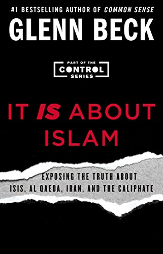 It IS About Islam: Exposing the Truth About ISIS, Al Qaeda, Iran, and the Caliphate (The Control Series Book 3) by [Beck, Glenn]