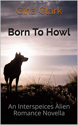 Born To Howl: An Interspeices Alien Romance Novella (The Lost Tribes Book 2)