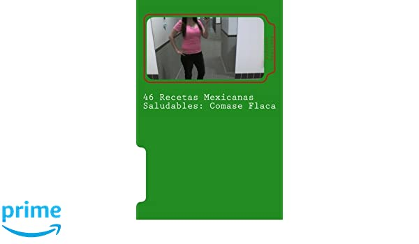 46 Recetas Mexicanas Saludables: Comase Flaca (Spanish Edition): Dolores Casillas: 9781482074284: Amazon.com: Books