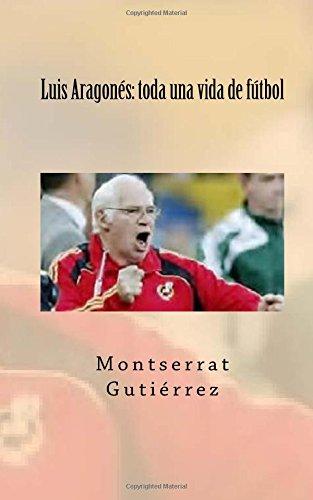 Descargar Libro Luis Aragonés: Toda Una Vida De Fútbol Montserrat Gutiérrez