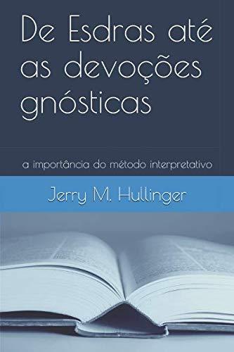 De Esdras até as devoções gnósticas: a importância do método interpretativo (Portuguese Edition)
