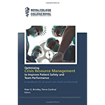 Optimizing Crisis Resource Management  to Improve Patient Safety and Team Performance: A handbook for all health care professionals