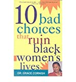 img - for [(Ten Bad Choices That Ruin Black Women's Lives)] [Author: Grace Cornish] published on (February, 2000) book / textbook / text book