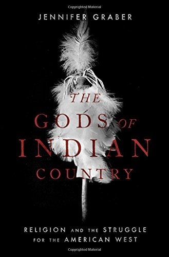 The Gods of Indian Country: Religion and the Struggle for the American West