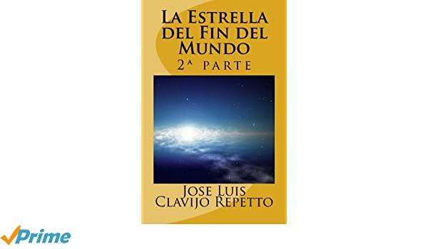 Amazon.com: La Estrella del Fin del Mundo: Segunda parte (Volume 2) (Spanish Edition) (9781495324925): Jose Luis Clavijo Repetto: Books