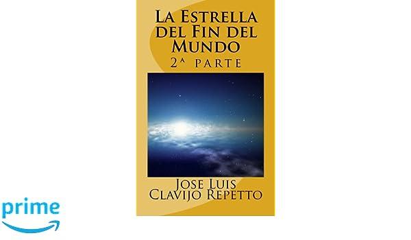 Amazon.com: La Estrella del Fin del Mundo: Segunda parte (Volume 2) (Spanish Edition) (9781495324925): Jose Luis Clavijo Repetto: Books