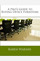A Pro's Guide to Buying Office Furniture: How to Choose Office Furnishings, Including Cubicles, Workstations, Desks, Office Chairs, Conference Tables, ... Cabinets and All Types of Office Furniture Kindle Edition