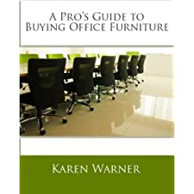 A Pro's Guide to Buying Office Furniture: How to Choose Office Furnishings, Including Cubicles, Workstations, Desks, Office Chairs, Conference Tables, ... Cabinets and All Types of Office Furniture