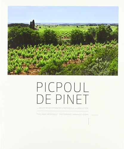 Picpoul de Pinet: The White Mediterranean Vineyards of the Languedoc by Marc Médevielle, Emmanuel Perrin