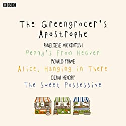 The Greengrocer's Apostrophe: Penny's from Heaven, Alice, Hanging in There, The Sweet Possessive (BBC Radio 4: Afternoon Reading)