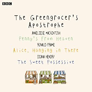 The Greengrocer's Apostrophe: Penny's from Heaven, Alice, Hanging in There, The Sweet Possessive (BBC Radio 4: Afternoon Reading) Radio/TV Program