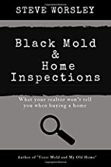 Black Mold and Home Inspections:  What Your Realtor Won't Tell You When Buying a Home Paperback