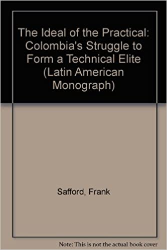 The Ideal of the Practical: Colombia's Struggle to Form a Technical Elite (Latin American Monograph Series)