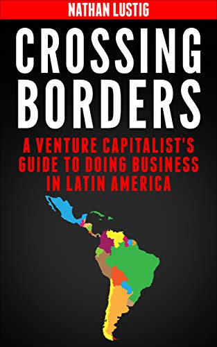 Crossing Borders: A Venture Capitalist's Guide to Doing Business in Latin America de [Lustig, Nathan]