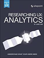 Researching UX: Analytics: Understanding Is the Heart of Great UX Front Cover