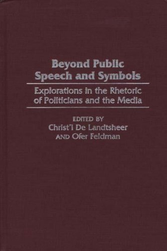 Beyond Public Speech and Symbols: Explorations in the Rhetoric of Politicians and the Media Pdf