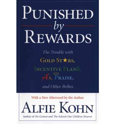 Punished by Rewards: The Trouble with Gold Stars, Incentive Plans, A's, Praise and Other Bribes (Paperback) - Common