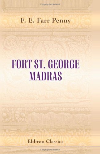 Fort St. George, Madras: A short history of our first possession in India