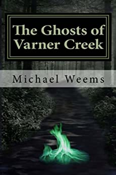The Ghosts of Varner Creek by [Weems, Michael L.]